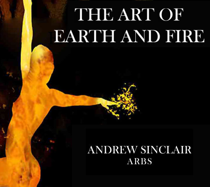 Andrew Sinclair - The Art of Earth and Fire