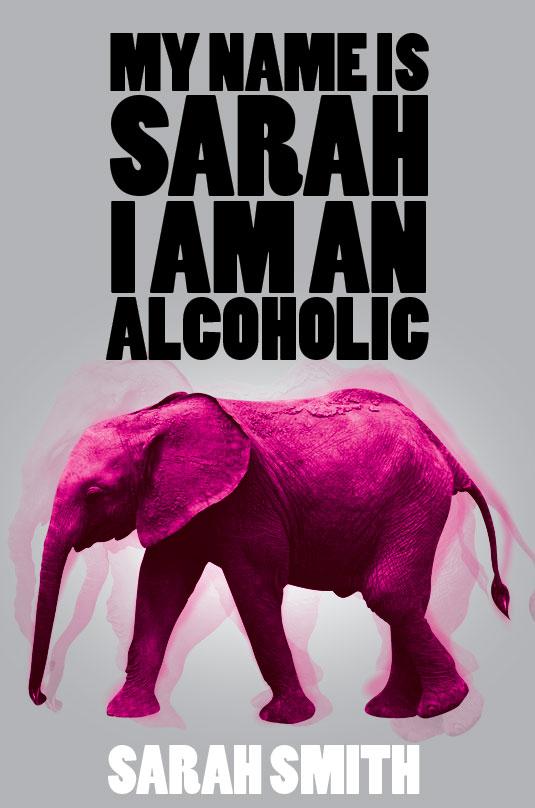 My Name Is Sarah I am an Alcoholic