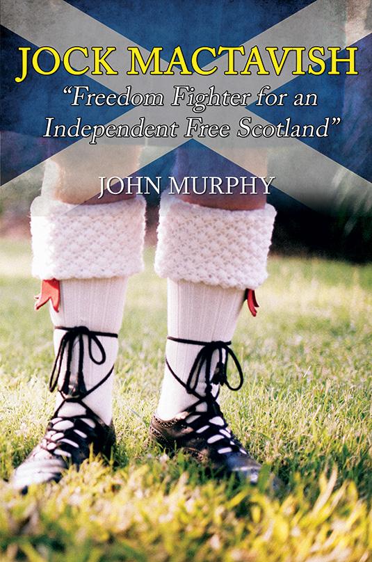 Jock MacTavish Freedom Fighter for an Independent Free Scotland