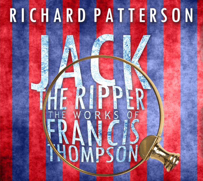 'Jack the Ripper, The Works of Francis Thompson' by Richard A. Patterson