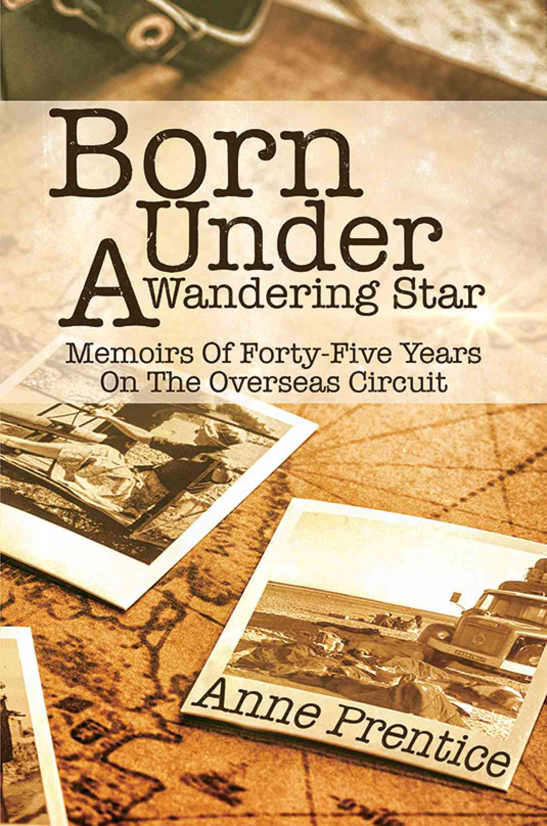 Born Under A Wandering Star: Memoirs Of Forty-Five Years On The Overseas Circuit