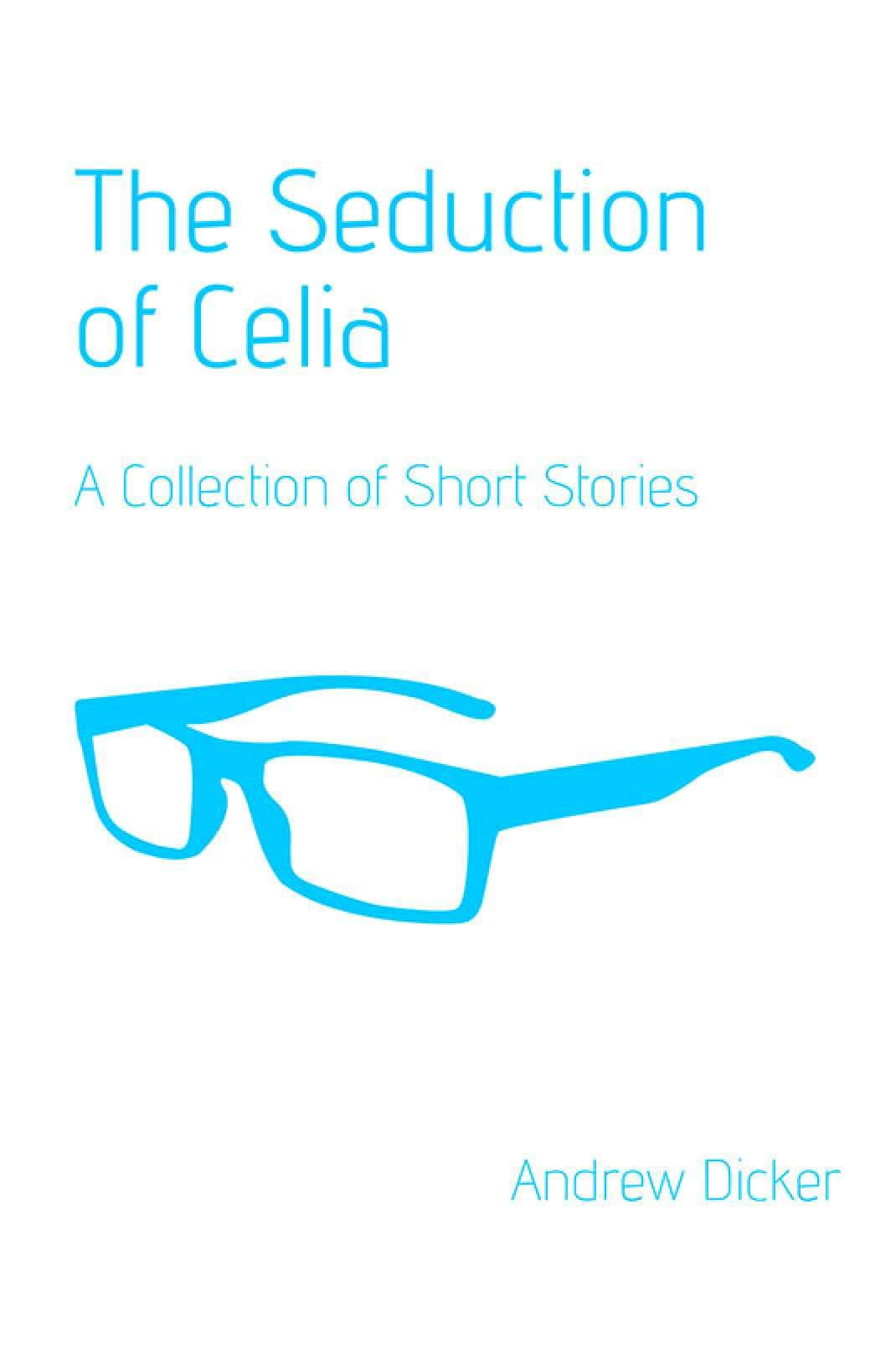 The Seduction of Celia: A Collection of Short Stories