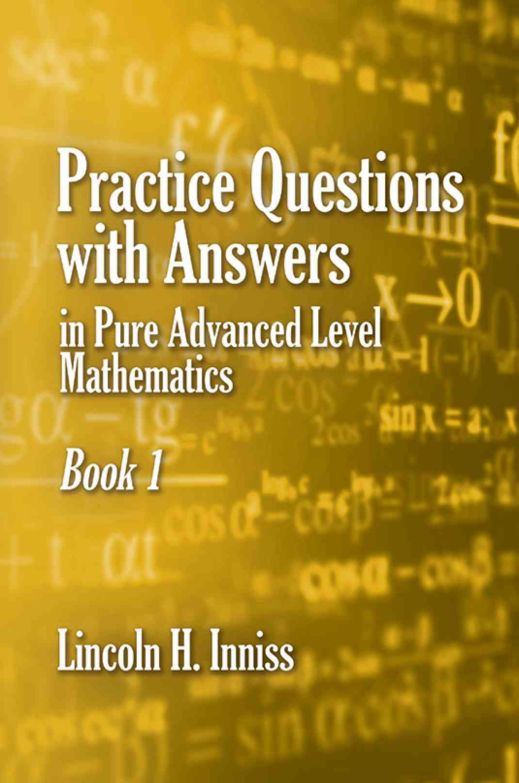 Practice Questions with answers in Pure Advanced Level Mathematics Book 1 | Book| Austin ...