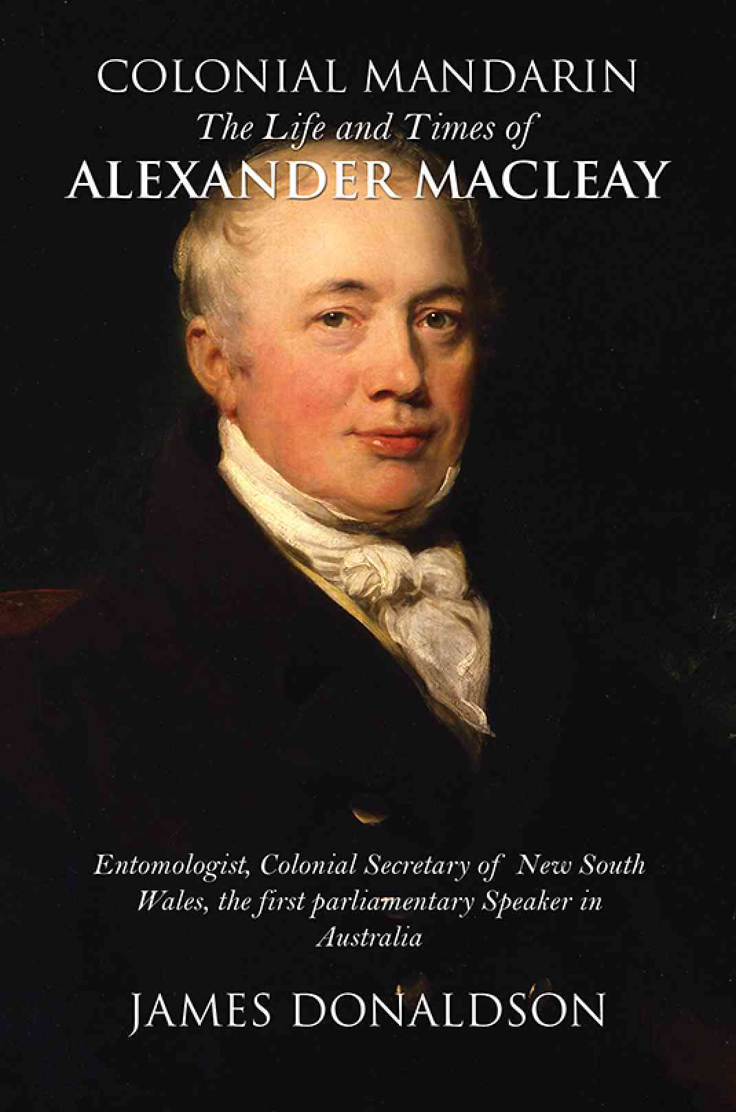 Colonial Mandarin: The Life and Times of Alexander Macleay