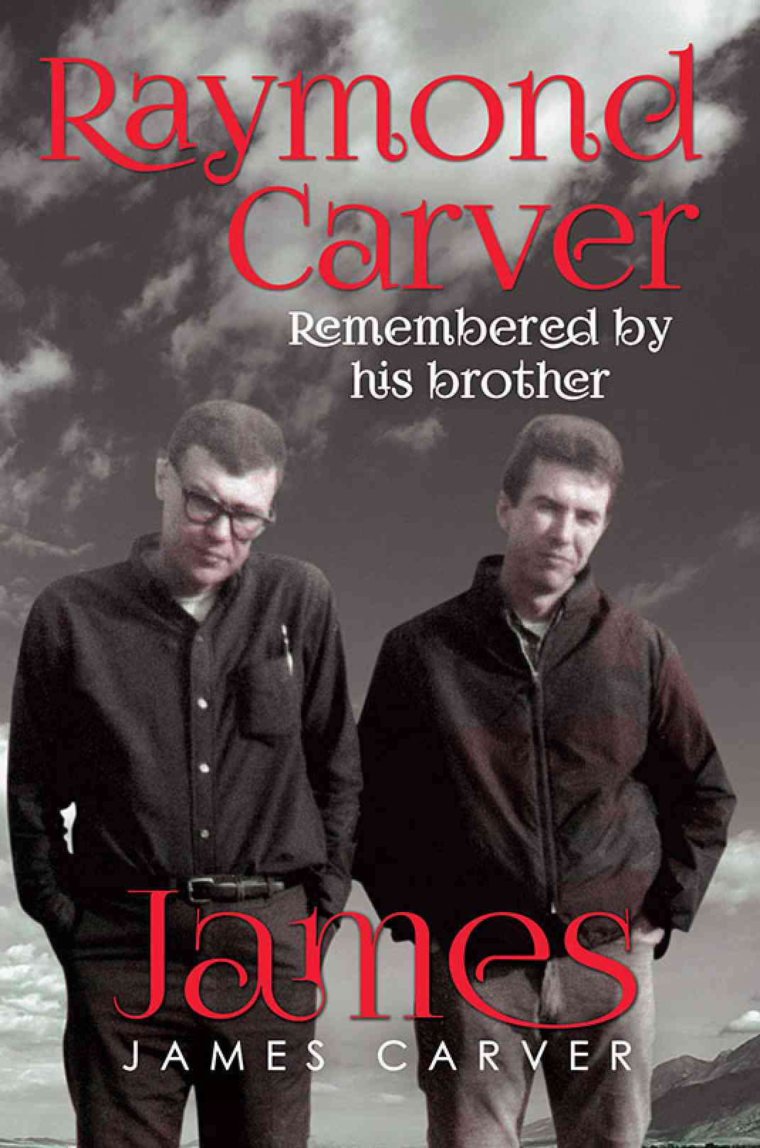 Raymond Carver Remembered by his brother James