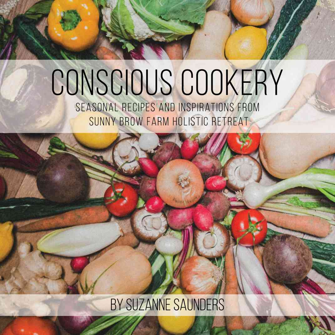 Conscious cookery seasonal recipes and inspirations from sunny brow conscious cookery seasonal recipes and inspirations from sunny brow farm holistic retreat forumfinder Image collections