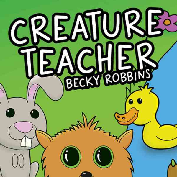 Calling all parents! Helpful reviews of Creature Teacher by Becky Robbins