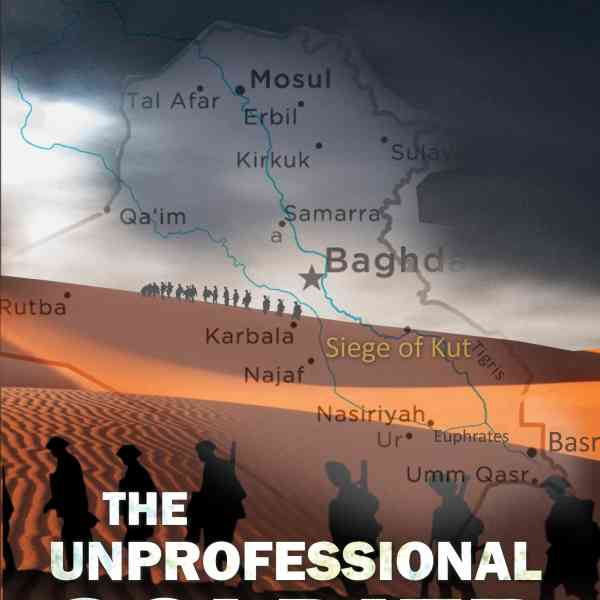 The Unprofessional Soldier - Memoirs of a Foot Soldier in the Mesopotamian Campaign of the Great War