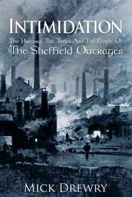 Intimidation: The History, The Times And The People Of The Sheffield Outrages