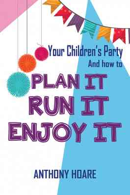 Your Children's Party and How to Plan it, Run it, Enjoy it