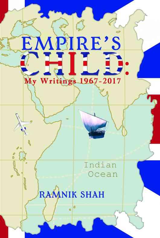 Empire's Child: My Writings 1967�2017