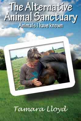 The Alternative Animal Sanctuary: Animals I have known