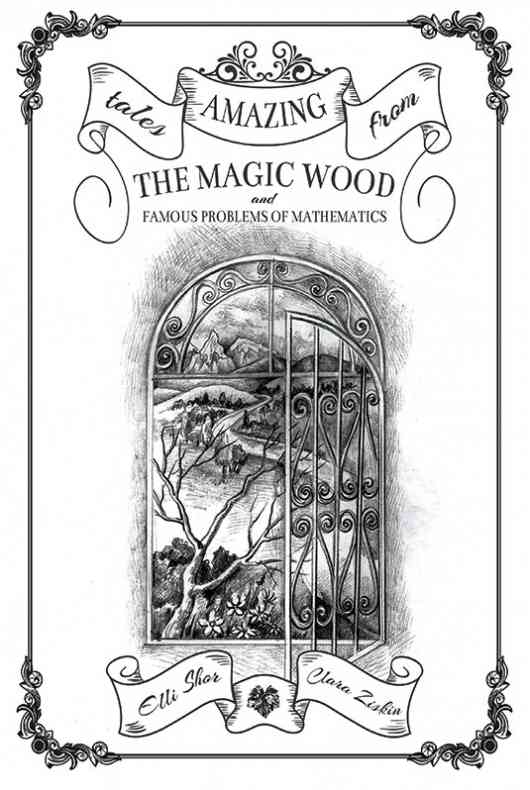 Amazing Tales from the Magic Wood and Famous Problems of Mathematics