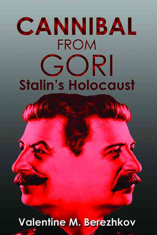 Cannibal from Gori: Stalin's Holocaust