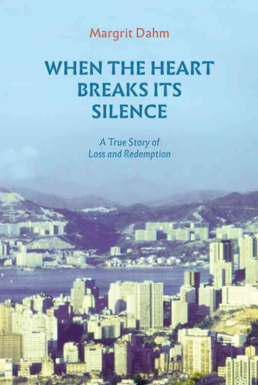 When The Heart Breaks Its Silence - A True Story Of Loss And Redemption