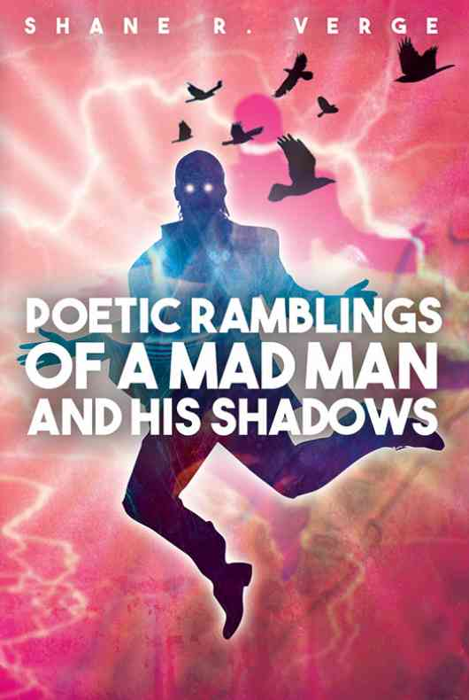 Poetic Ramblings of a Mad Man and his Shadows