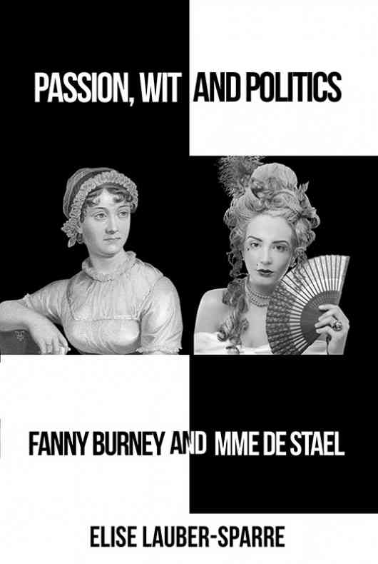 Passion, Wit and Politics: Fanny Burney and Mme De Stael