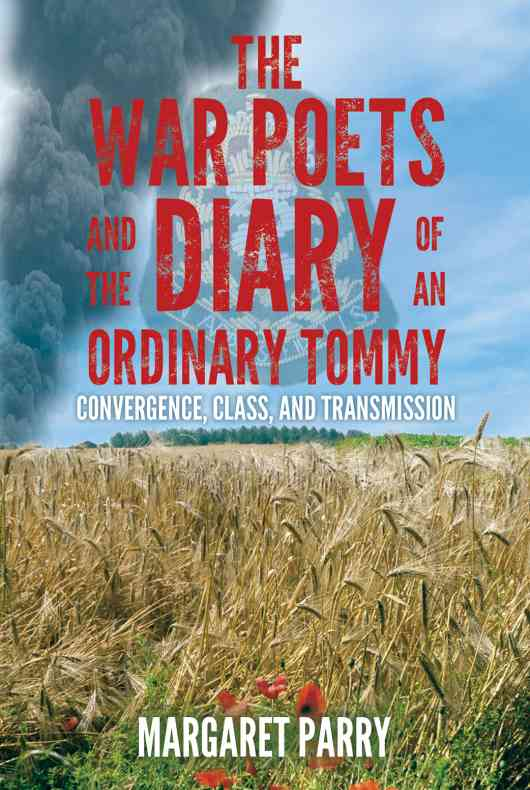 The War Poets and the Diary of an Ordinary Tommy: Convergence, Class and Transmission