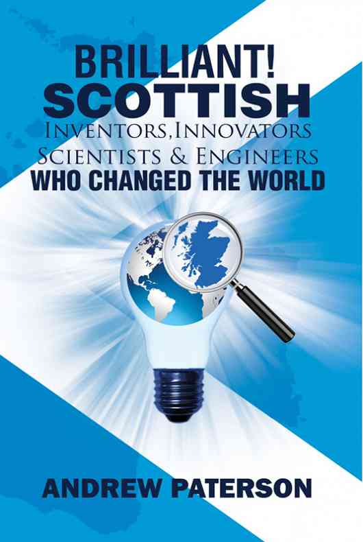 Brilliant! Scottish Inventors, Innovators, Scientists and Engineers Who Changed the World