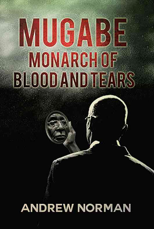 Mugabe Monarch of Blood and Tears