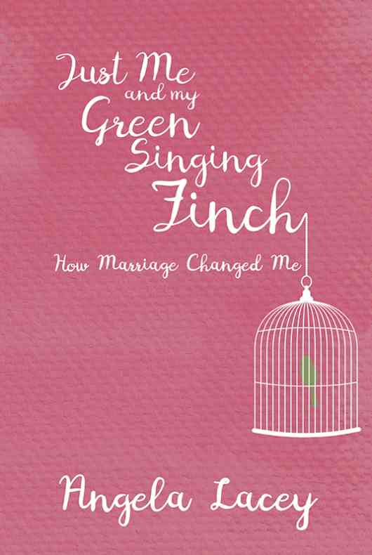 Just Me and my Green Singing Finch - How Marriage Changed Me