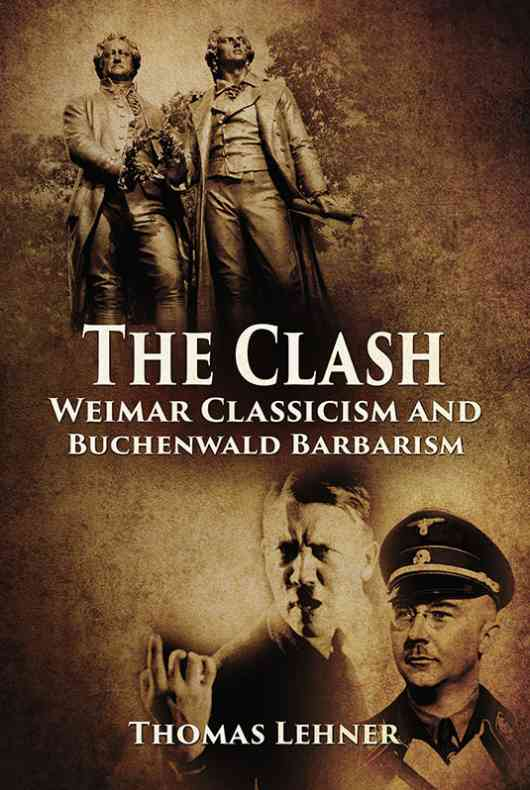 The Clash: Weimar Classicism and Buchenwald Barbarism