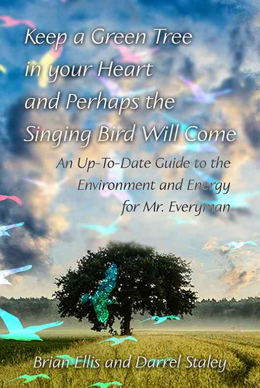 Keep a Green Tree in your Heart and Perhaps the Singing Bird Will Come: An Up-To-Date Guide to the Environment and Energy for Mr. Everyman