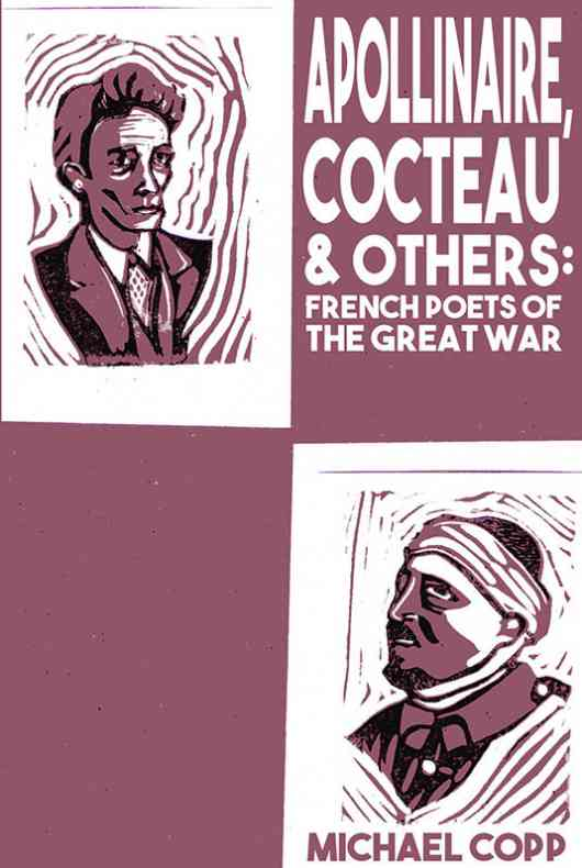 Apollinaire, Cocteau & Others: French Poets of the Great War