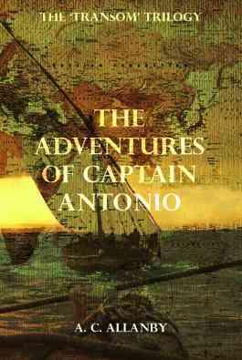 The Transom Trilogy I: The Adventures of Captain Antonio