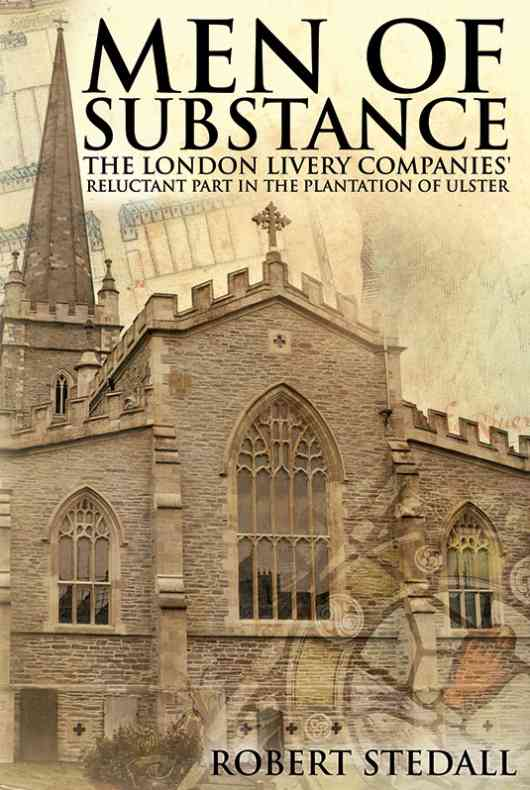 Men of Substance: The London Livery Companies' Reluctant Part in the Plantation of Ulster